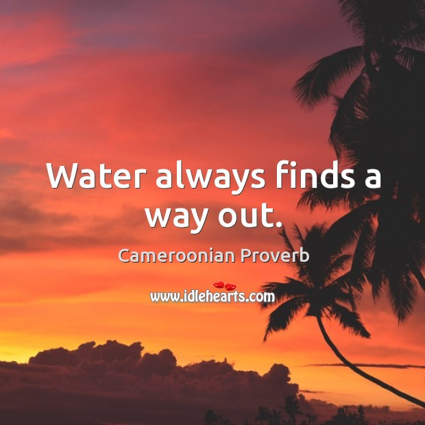 Water always finds a way out. Cameroonian Proverbs Image
