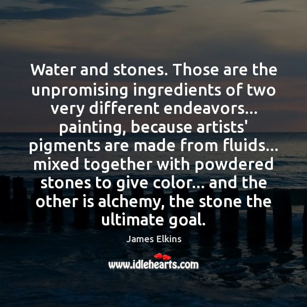 Image, Water and stones. Those are the unpromising ingredients of two very different