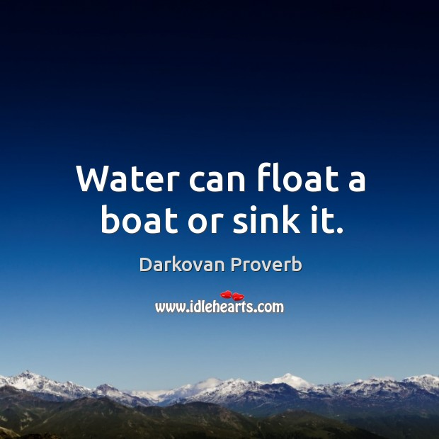Water can float a boat or sink it. Image