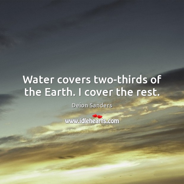 Water covers two-thirds of the Earth. I cover the rest. Image