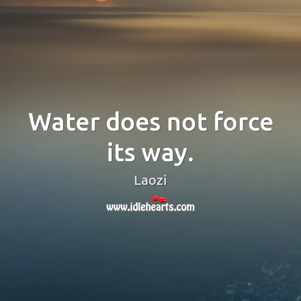 Image, Water does not force its way.