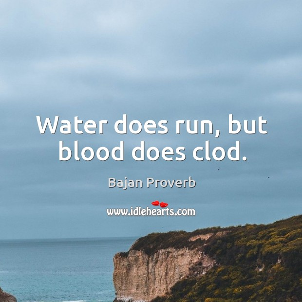 Water does run, but blood does clod. Bajan Proverbs Image