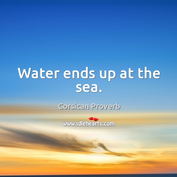 Water ends up at the sea. Image