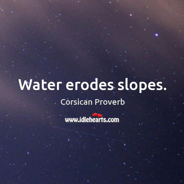 Image, Water erodes slopes.