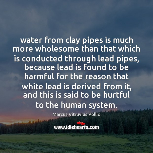 Water from clay pipes is much more wholesome than that which is Image