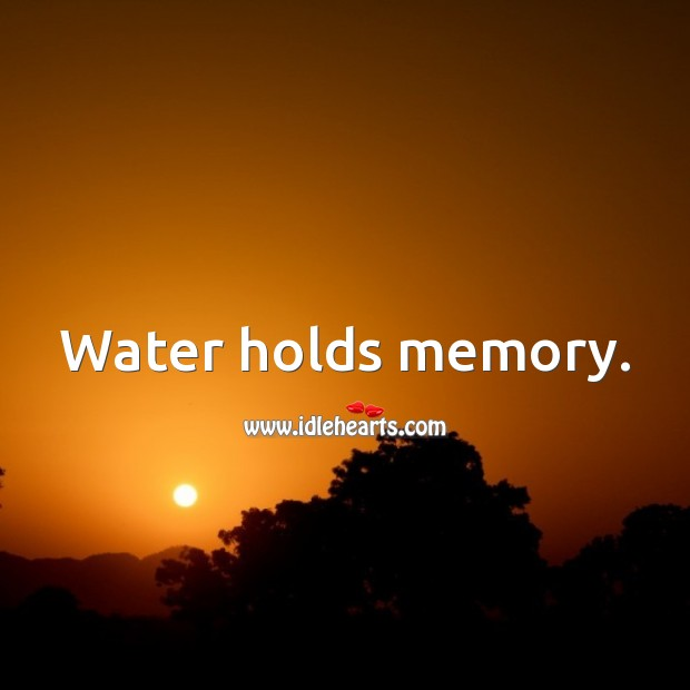 Water holds memory. Water Quotes Image