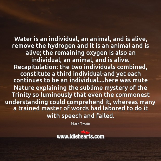 Water is an individual, an animal, and is alive, remove the hydrogen Image