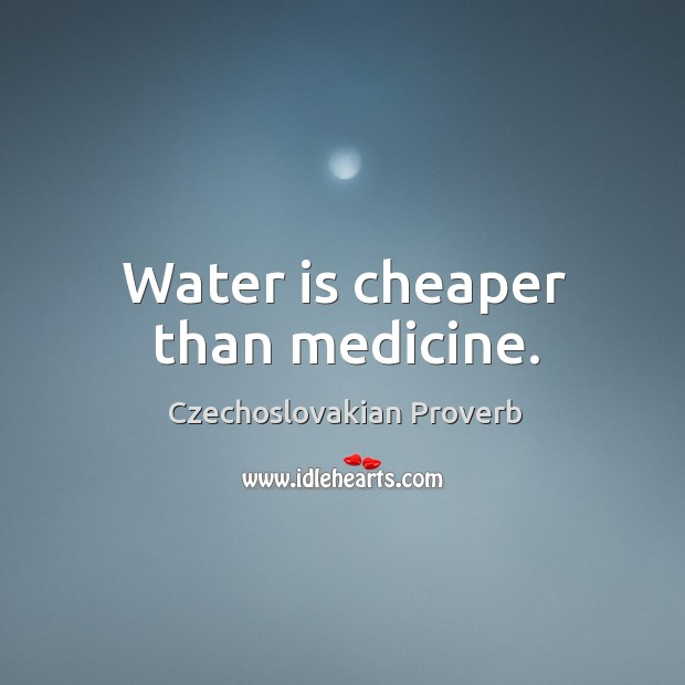 Image, Water is cheaper than medicine.