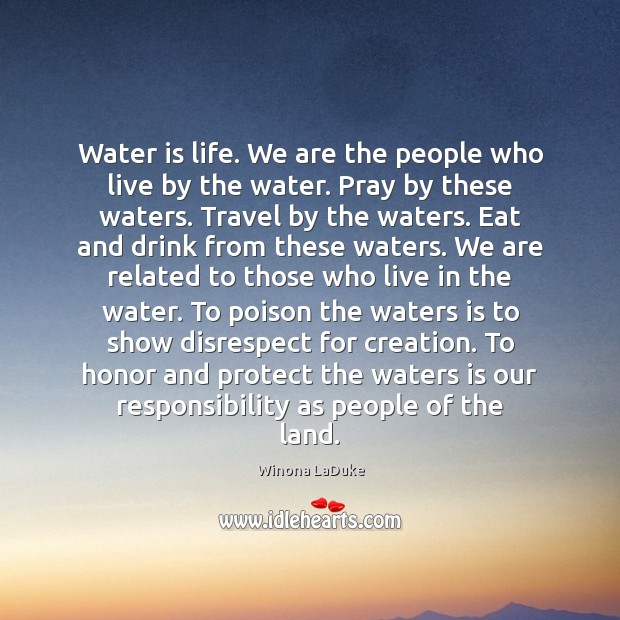 Image, Water is life. We are the people who live by the water.