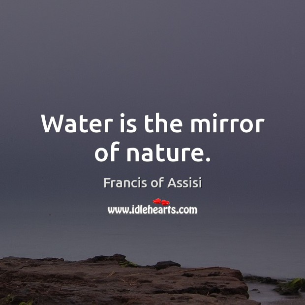 Water is the mirror of nature. Image