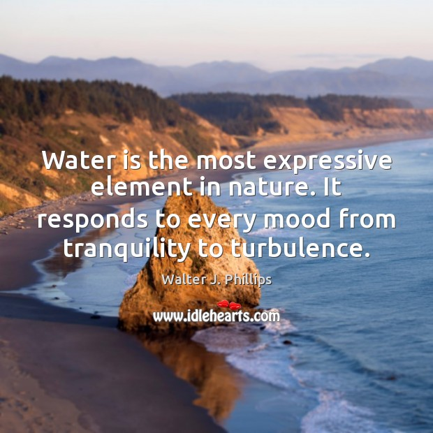 Water is the most expressive element in nature. It responds to every Image