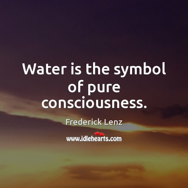 Water is the symbol of pure consciousness. Image