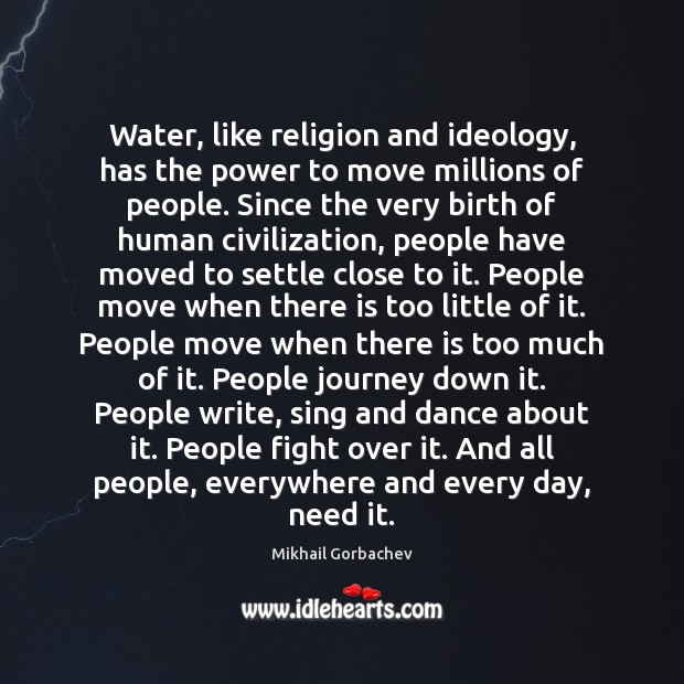 Water, like religion and ideology, has the power to move millions of Image
