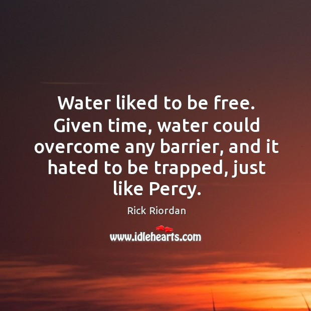 Water liked to be free. Given time, water could overcome any barrier, Image