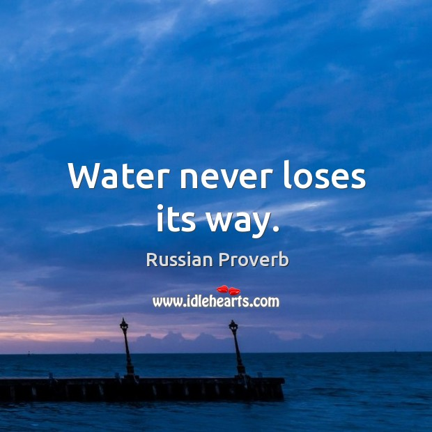 Water never loses its way. Image