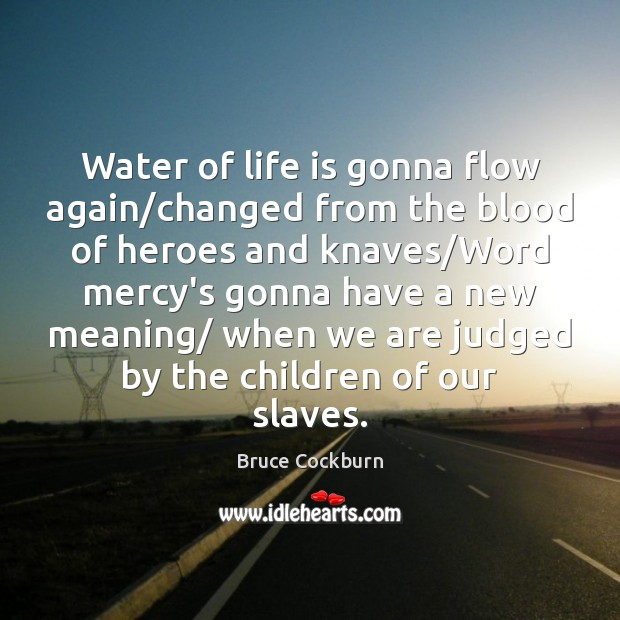 Image, Water of life is gonna flow again/changed from the blood of