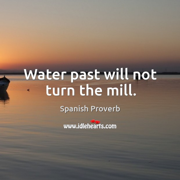 Image, Water past will not turn the mill.