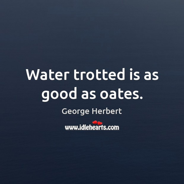 Water trotted is as good as oates. Image