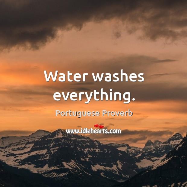Water washes everything. Image