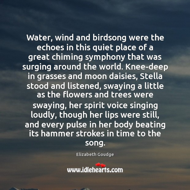 Water, wind and birdsong were the echoes in this quiet place of Elizabeth Goudge Picture Quote