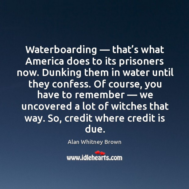 Image, Waterboarding — that's what america does to its prisoners now.