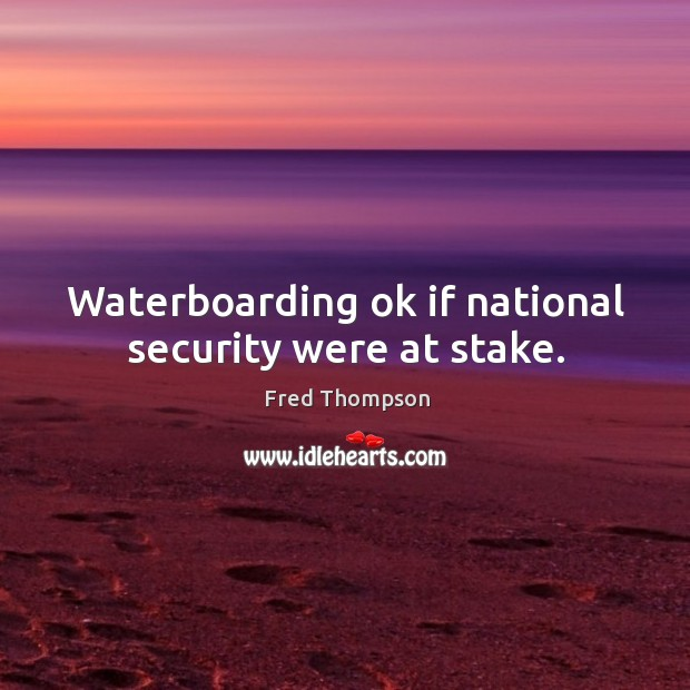 Image, Waterboarding ok if national security were at stake.