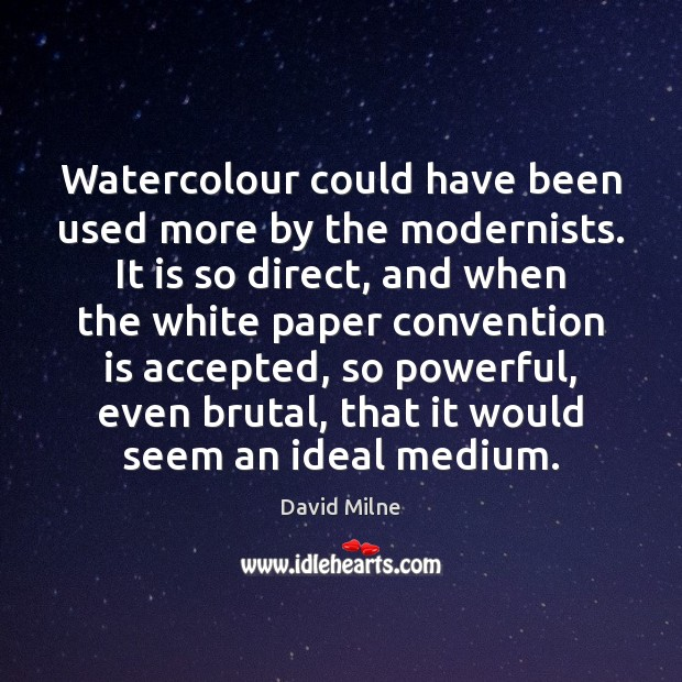 Watercolour could have been used more by the modernists. It is so Image