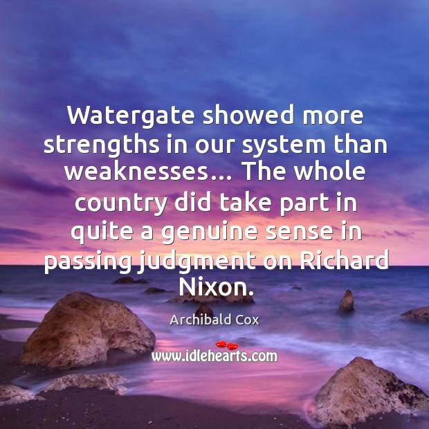 Image, Watergate showed more strengths in our system than weaknesses…