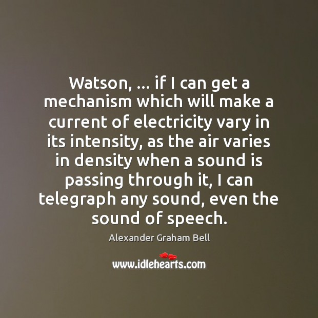 Watson, … if I can get a mechanism which will make a current Image