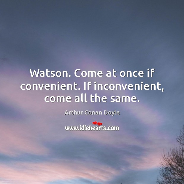 Watson. Come at once if convenient. If inconvenient, come all the same. Image