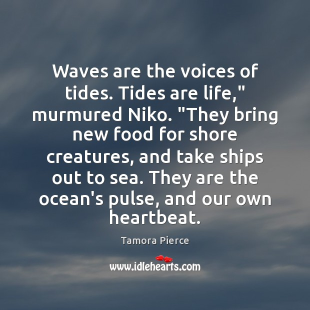 """Waves are the voices of tides. Tides are life,"""" murmured Niko. """"They Tamora Pierce Picture Quote"""