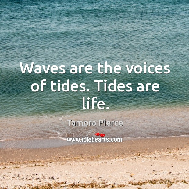Image, Waves are the voices of tides. Tides are life.