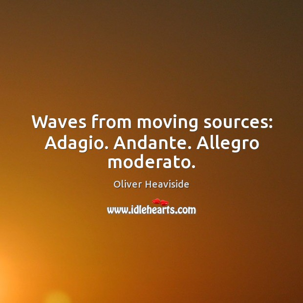 Image, Waves from moving sources: Adagio. Andante. Allegro moderato.