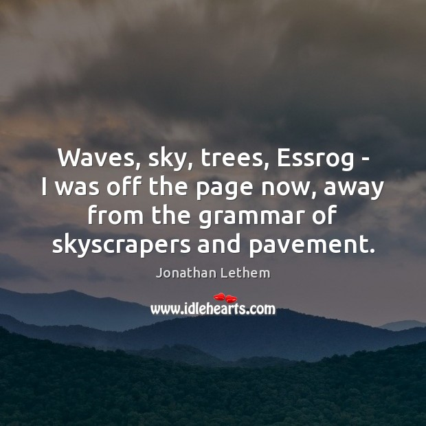 Image, Waves, sky, trees, Essrog – I was off the page now, away