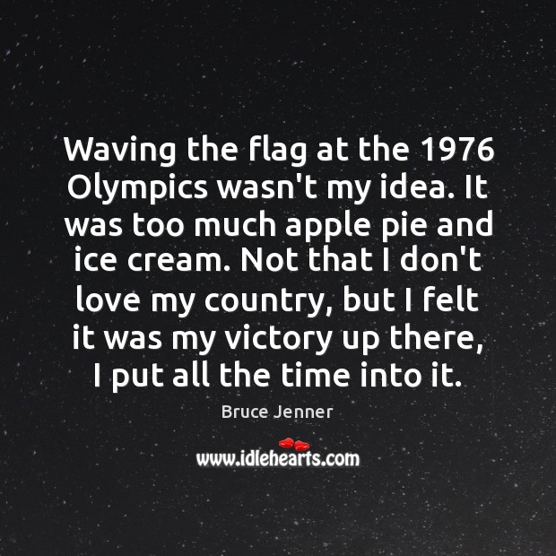 Waving the flag at the 1976 Olympics wasn't my idea. It was too Image