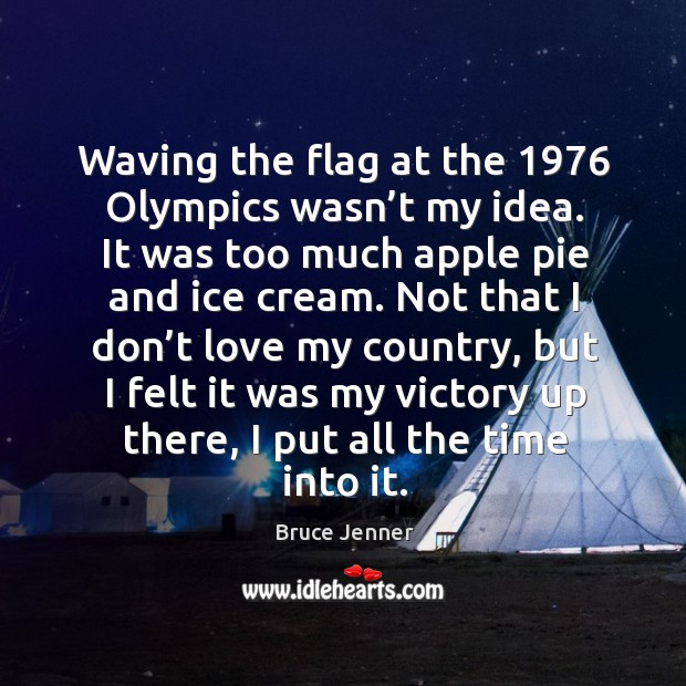 Waving the flag at the 1976 olympics wasn't my idea. It was too much apple pie and ice cream. Image