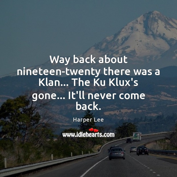 Way back about nineteen-twenty there was a Klan… The Ku Klux's gone… Image