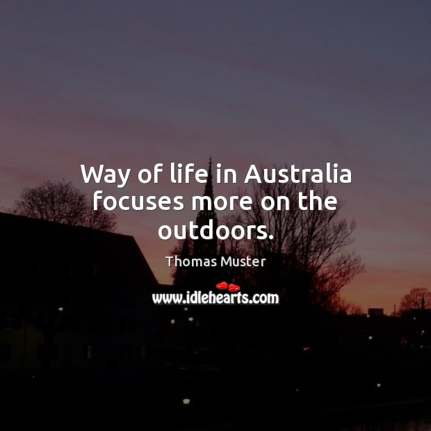 Way of life in Australia focuses more on the outdoors. Image
