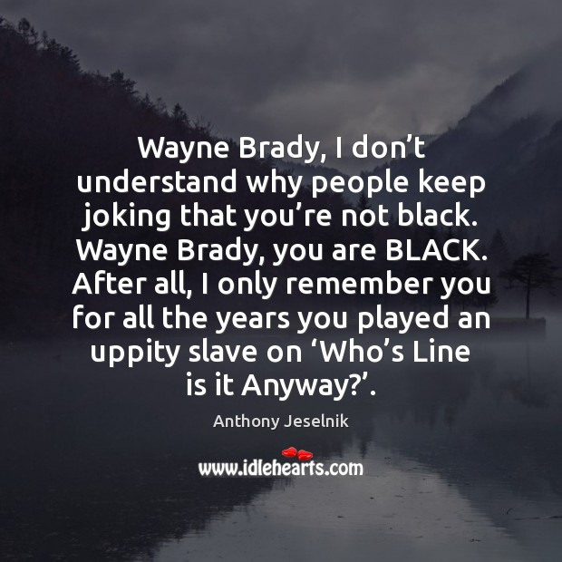 Wayne Brady, I don't understand why people keep joking that you' Image