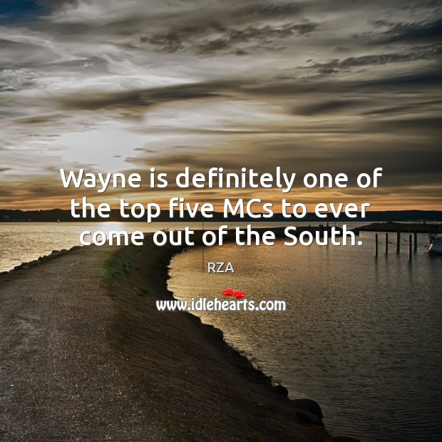 Wayne is definitely one of the top five MCs to ever come out of the South. RZA Picture Quote