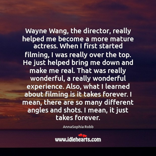 Image, Wayne Wang, the director, really helped me become a more mature actress.