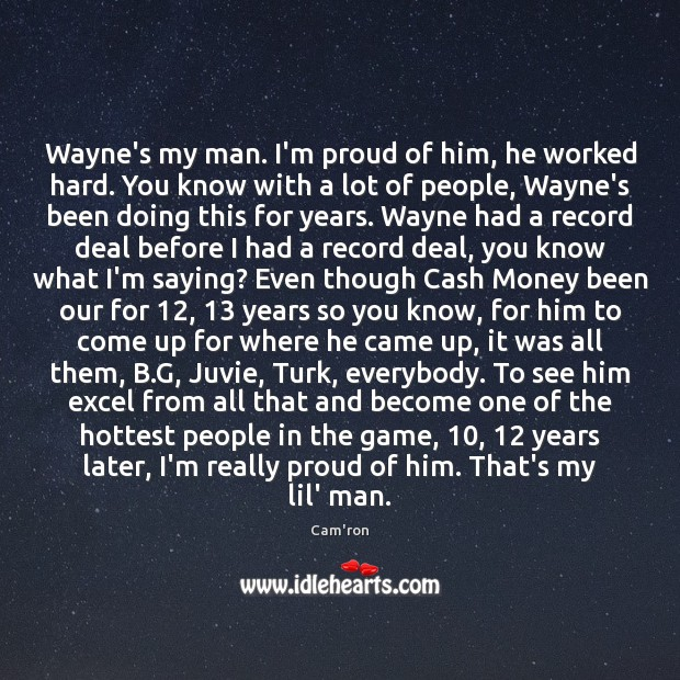 Image, Wayne's my man. I'm proud of him, he worked hard. You know
