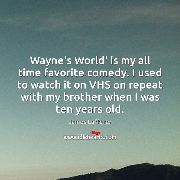 Image, Wayne's World' is my all time favorite comedy. I used to watch