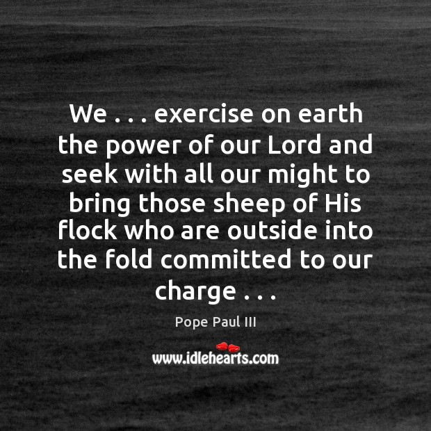 We . . . exercise on earth the power of our Lord and seek with Image