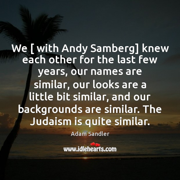 We [ with Andy Samberg] knew each other for the last few years, Image