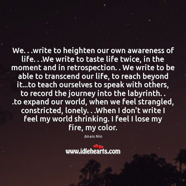 Image, We. . .write to heighten our own awareness of life. . .We write to