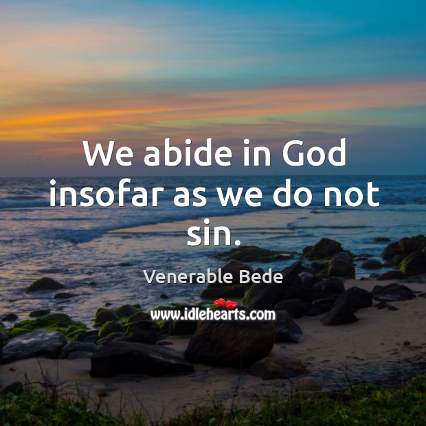 We abide in God insofar as we do not sin. Image