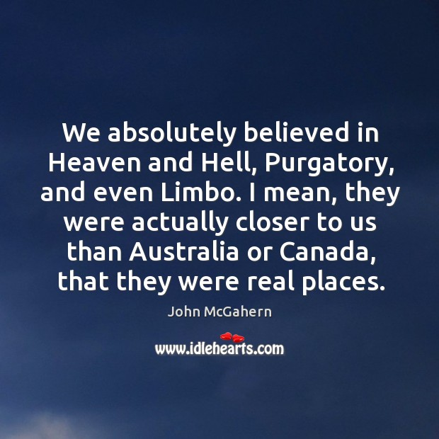We absolutely believed in heaven and hell, purgatory, and even limbo. Image