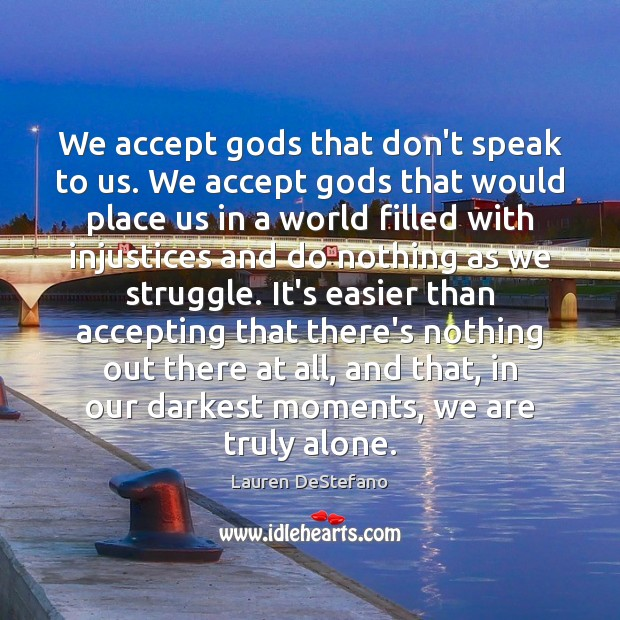 We accept Gods that don't speak to us. We accept Gods that Lauren DeStefano Picture Quote