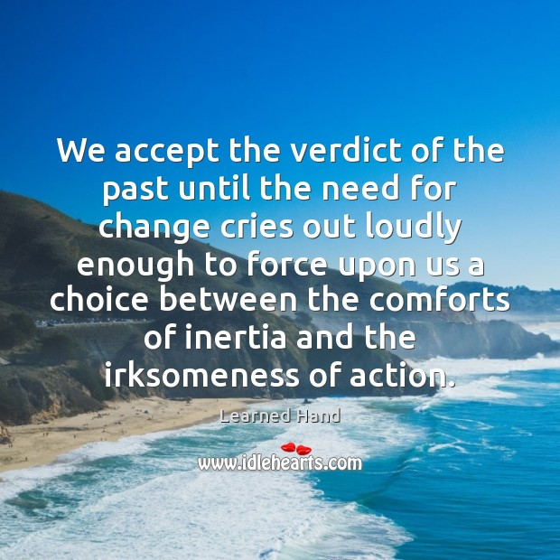 We accept the verdict of the past until the need for change Learned Hand Picture Quote
